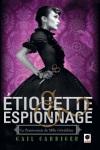 Etiquette et espionnage Gail Carriger Le pensionnat de Mlle Geraldine tome 1