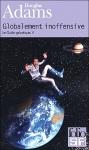 Globalement inoffensive Douglas Adams Le guide voyageur galactique tome 5