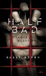 Traque blanche Half bad tome 1 Sally Green