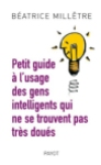 Petit guide a l usage des gens intelligents qui ne se trouvent pas tres doues Beatrice Milletre
