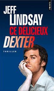 Livre Ce délicieux Dexter de Jeff Lindsay, tome 5